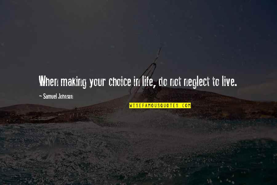 Dawn Of War Psyker Quotes By Samuel Johnson: When making your choice in life, do not
