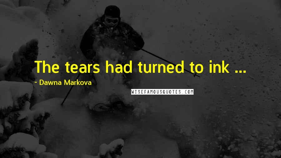Dawna Markova quotes: The tears had turned to ink ...