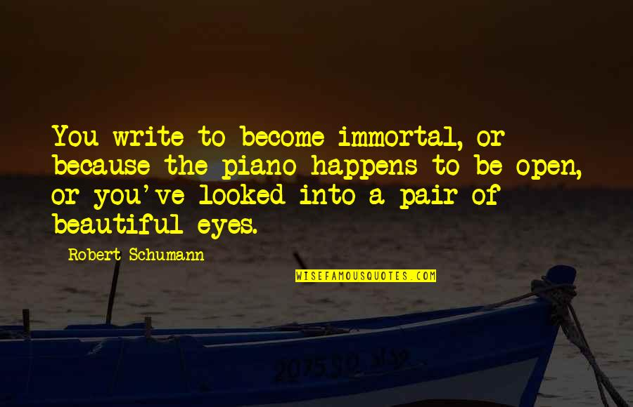 Dawsey Quotes By Robert Schumann: You write to become immortal, or because the