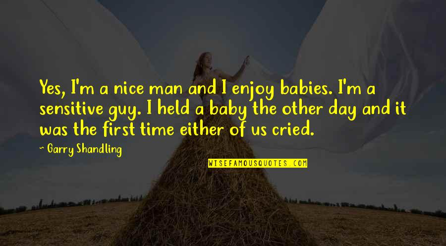 Day Day Baby D Quotes By Garry Shandling: Yes, I'm a nice man and I enjoy