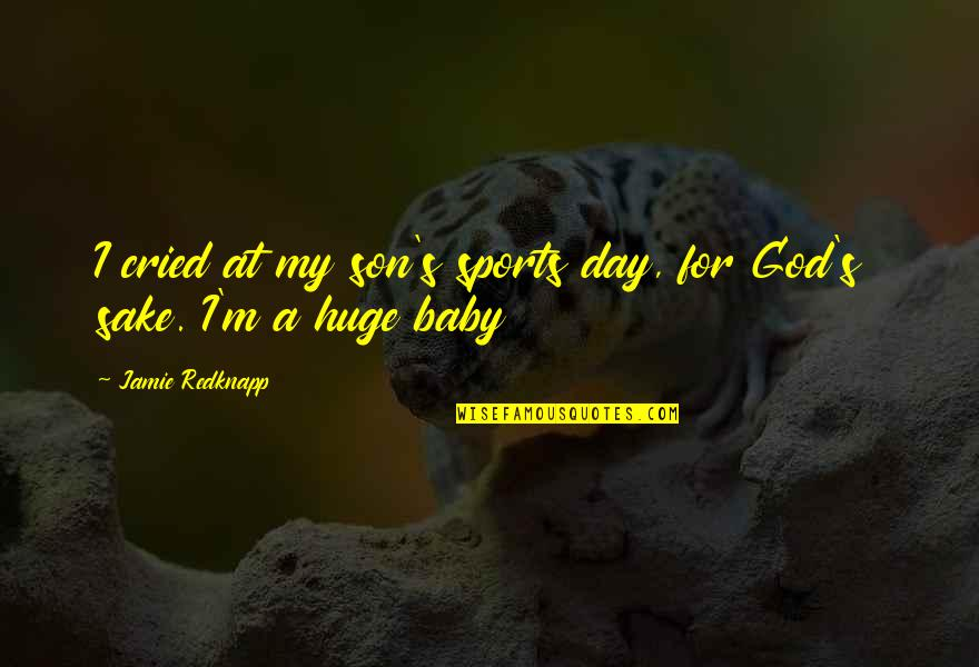 Day Day Baby D Quotes By Jamie Redknapp: I cried at my son's sports day, for
