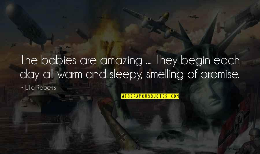 Day Day Baby D Quotes By Julia Roberts: The babies are amazing ... They begin each