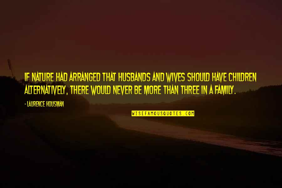 Day Day Baby D Quotes By Laurence Housman: If nature had arranged that husbands and wives