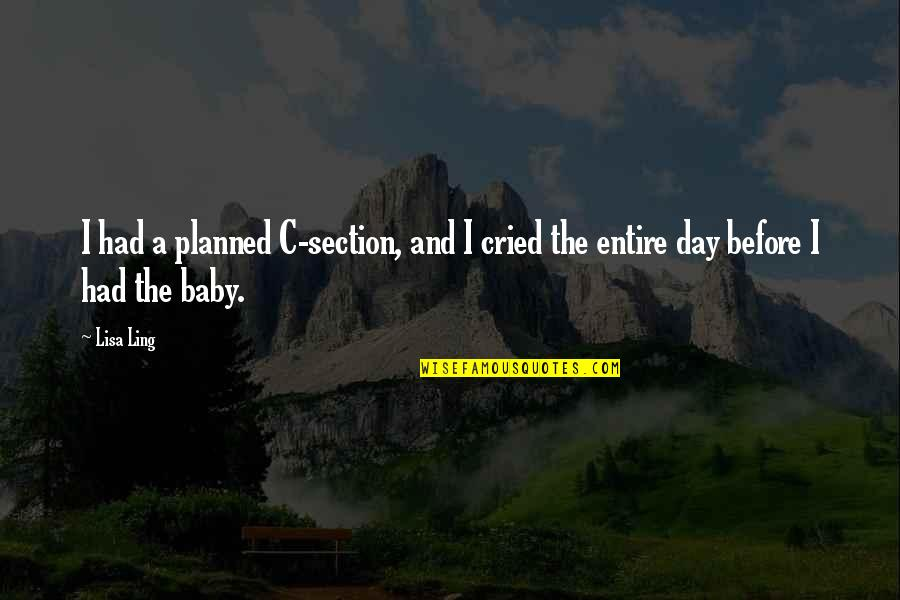 Day Day Baby D Quotes By Lisa Ling: I had a planned C-section, and I cried