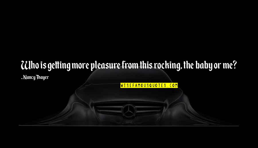 Day Day Baby D Quotes By Nancy Thayer: Who is getting more pleasure from this rocking,