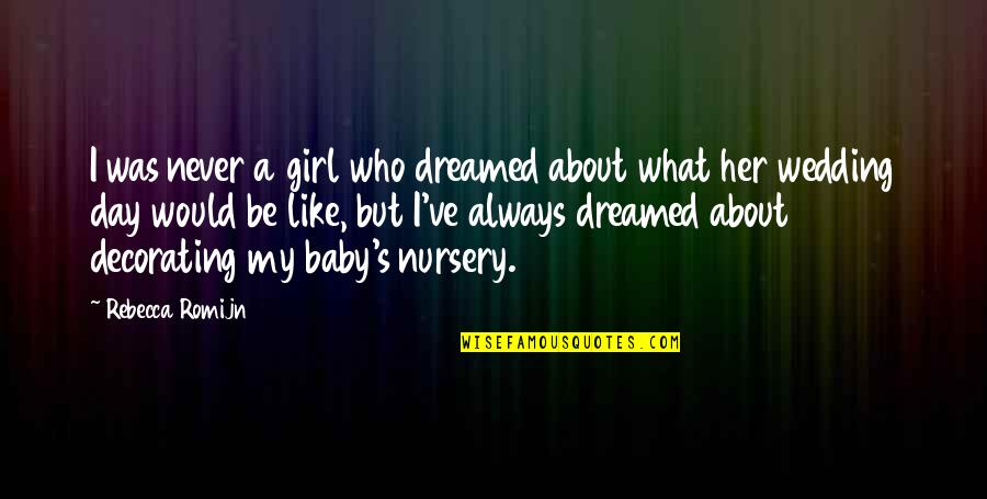 Day Day Baby D Quotes By Rebecca Romijn: I was never a girl who dreamed about