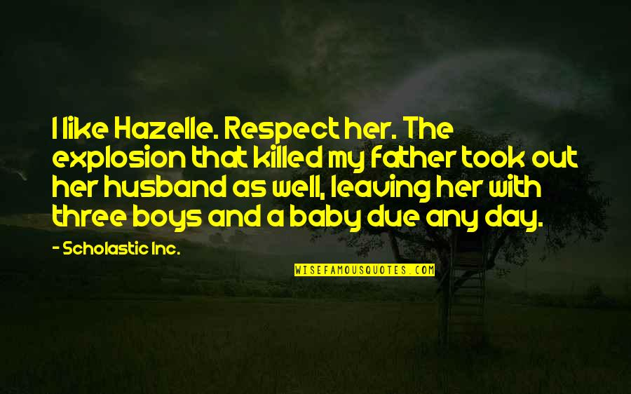 Day Day Baby D Quotes By Scholastic Inc.: I like Hazelle. Respect her. The explosion that