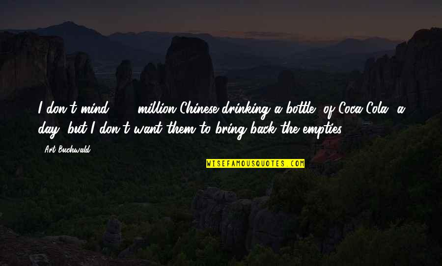 Day Drinking Quotes By Art Buchwald: I don't mind 800 million Chinese drinking a