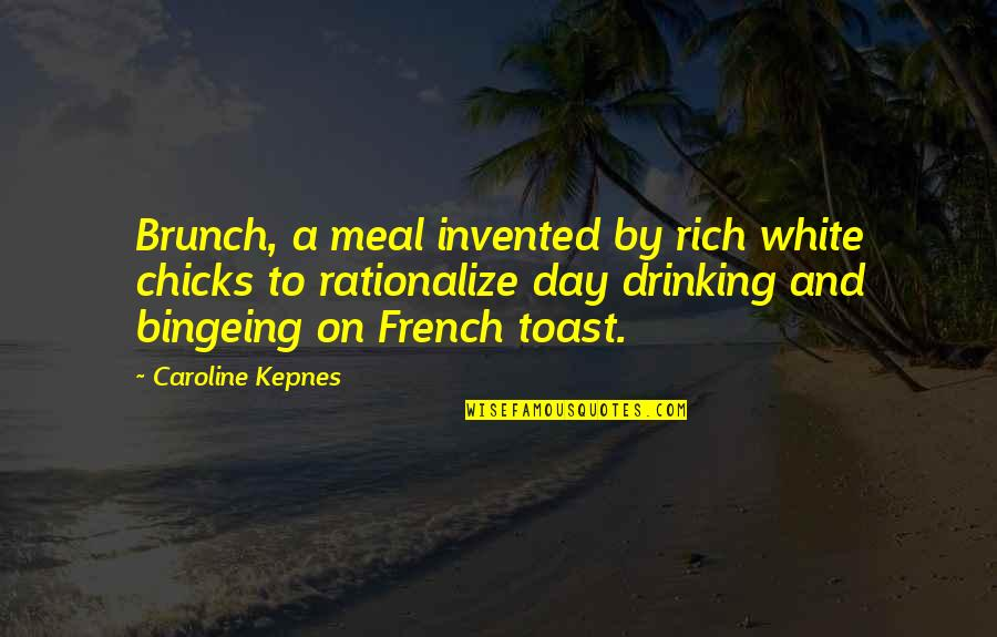 Day Drinking Quotes By Caroline Kepnes: Brunch, a meal invented by rich white chicks