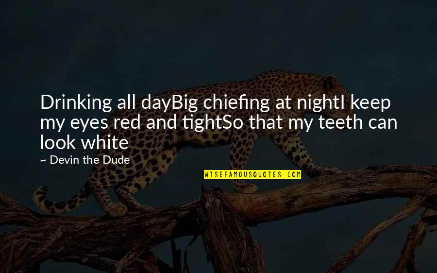 Day Drinking Quotes By Devin The Dude: Drinking all dayBig chiefing at nightI keep my