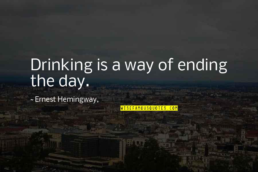 Day Drinking Quotes By Ernest Hemingway,: Drinking is a way of ending the day.
