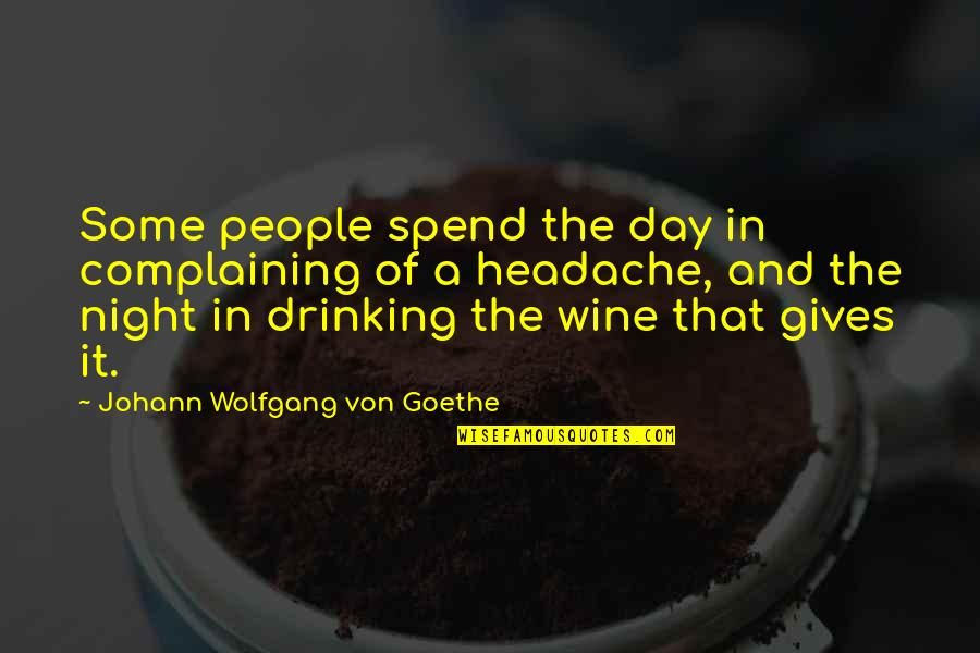 Day Drinking Quotes By Johann Wolfgang Von Goethe: Some people spend the day in complaining of