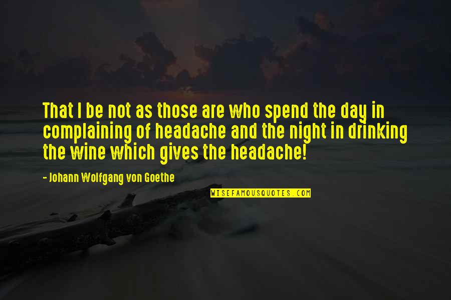 Day Drinking Quotes By Johann Wolfgang Von Goethe: That I be not as those are who