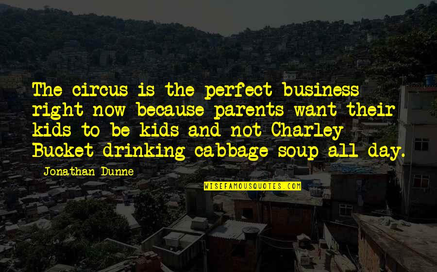 Day Drinking Quotes By Jonathan Dunne: The circus is the perfect business right now