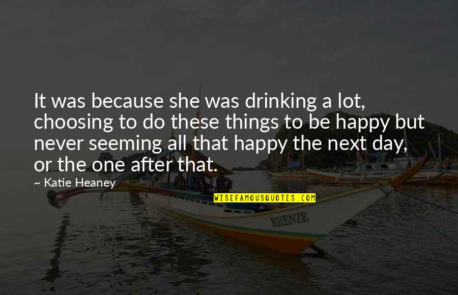 Day Drinking Quotes By Katie Heaney: It was because she was drinking a lot,