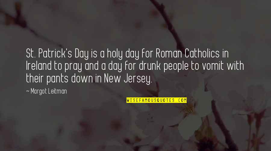 Day Drinking Quotes By Margot Leitman: St. Patrick's Day is a holy day for