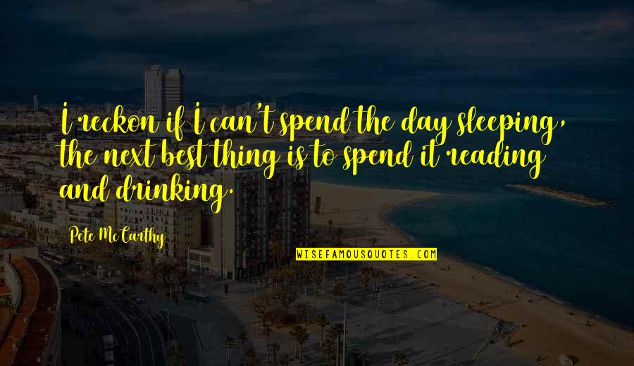 Day Drinking Quotes By Pete McCarthy: I reckon if I can't spend the day