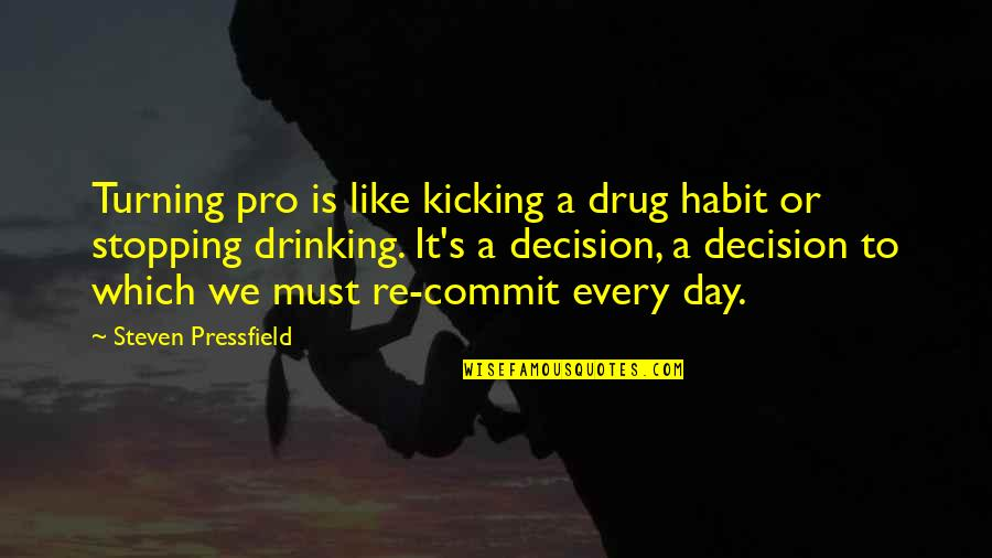 Day Drinking Quotes By Steven Pressfield: Turning pro is like kicking a drug habit