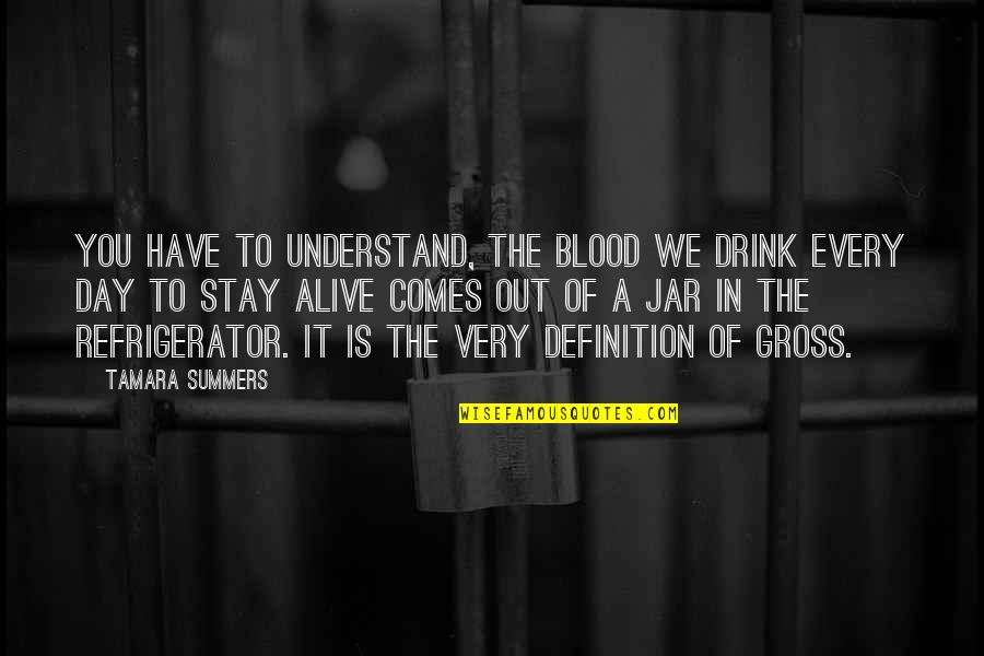 Day Drinking Quotes By Tamara Summers: You have to understand, the blood we drink