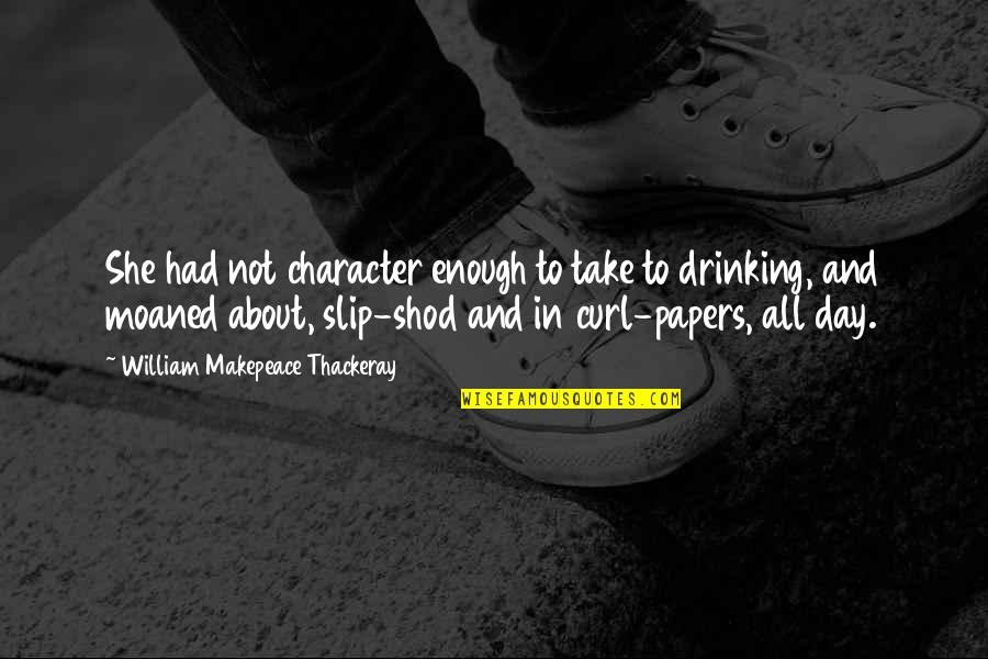 Day Drinking Quotes By William Makepeace Thackeray: She had not character enough to take to