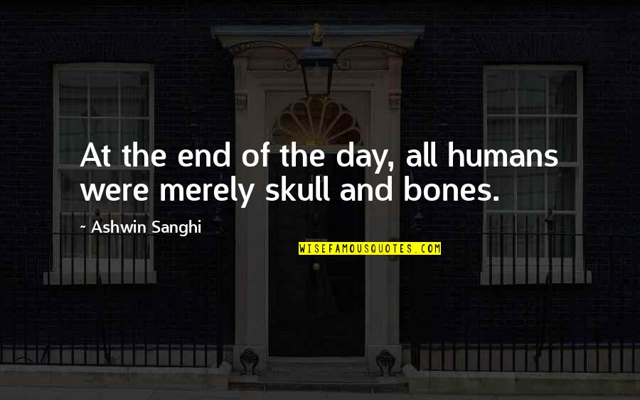 Day End Quotes By Ashwin Sanghi: At the end of the day, all humans