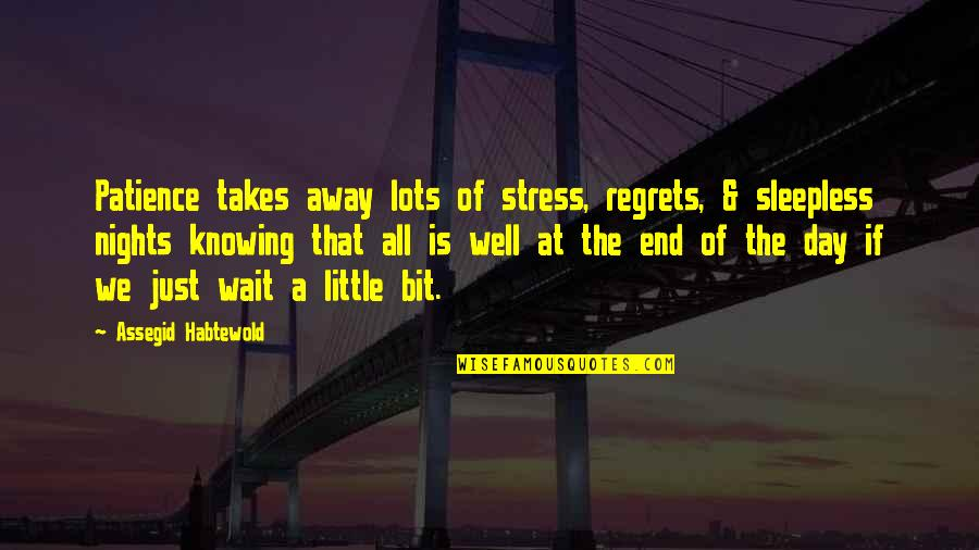 Day End Quotes By Assegid Habtewold: Patience takes away lots of stress, regrets, &