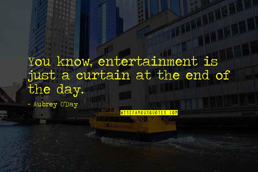 Day End Quotes By Aubrey O'Day: You know, entertainment is just a curtain at