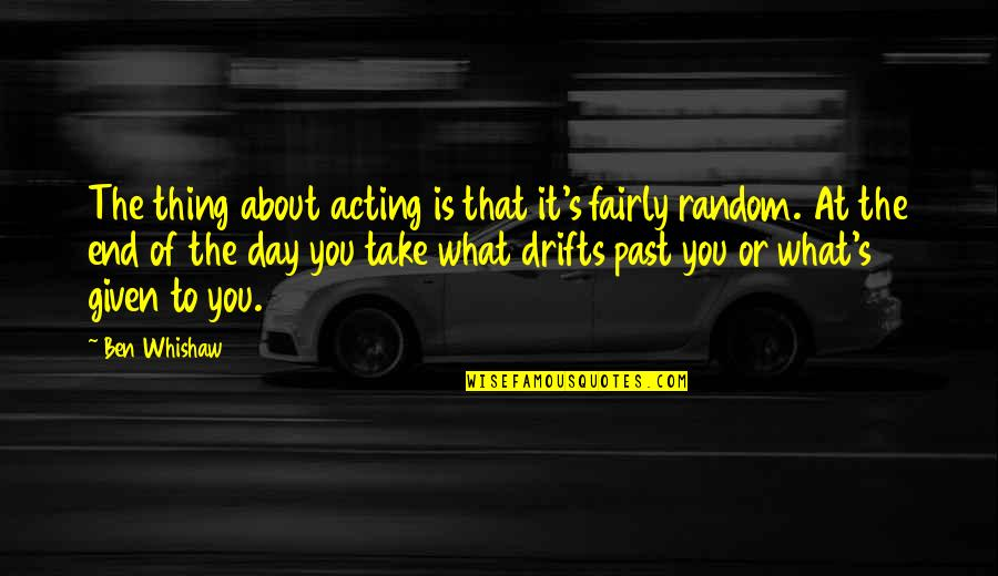 Day End Quotes By Ben Whishaw: The thing about acting is that it's fairly