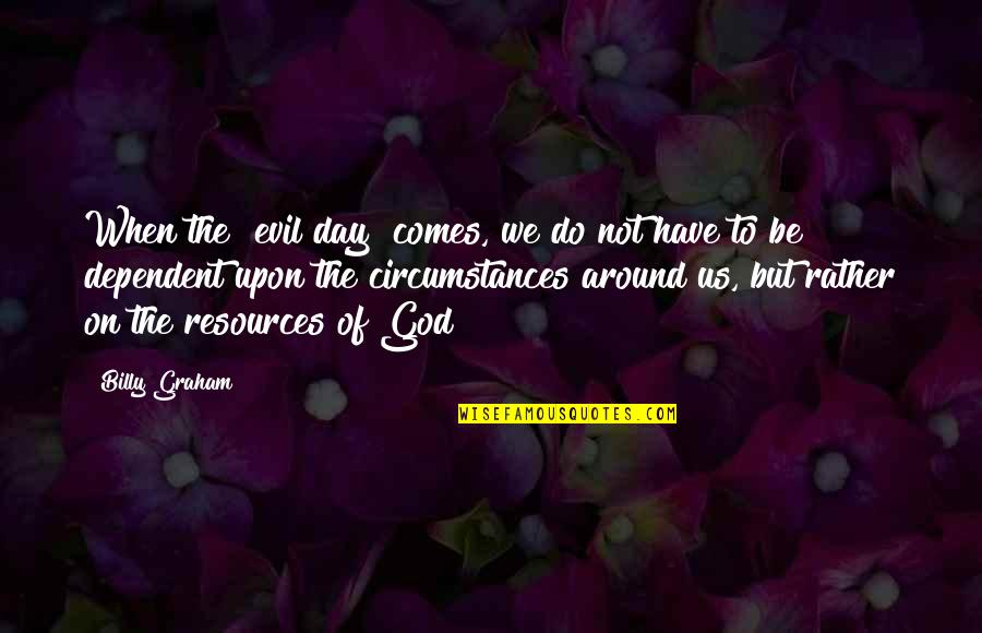 """Day End Quotes By Billy Graham: When the """"evil day"""" comes, we do not"""