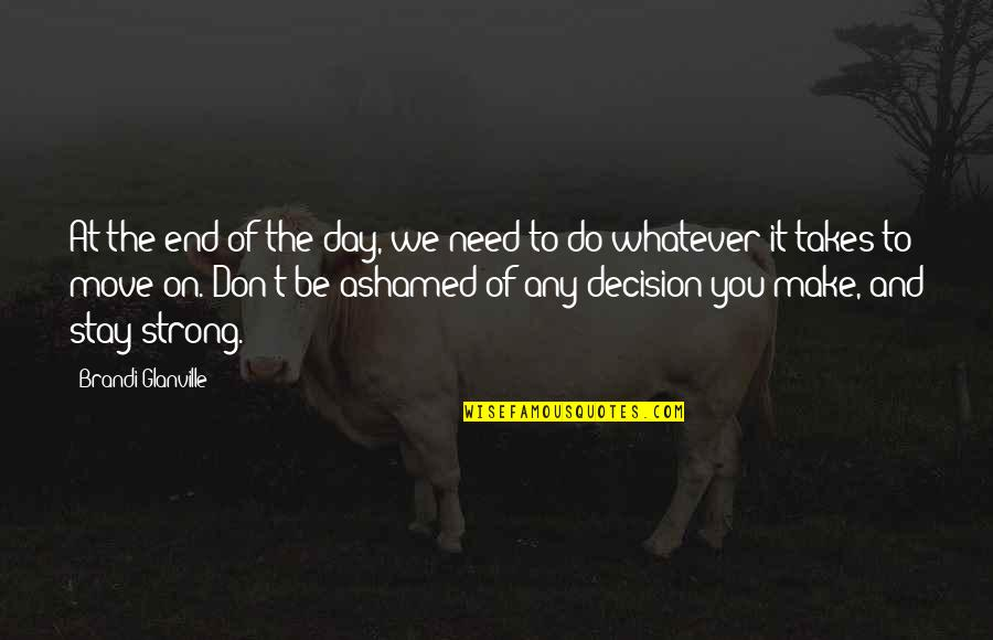 Day End Quotes By Brandi Glanville: At the end of the day, we need