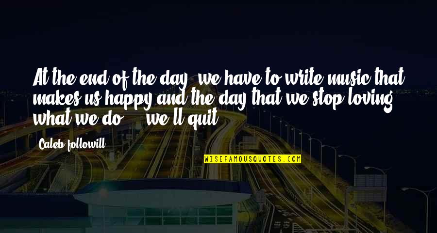 Day End Quotes By Caleb Followill: At the end of the day, we have