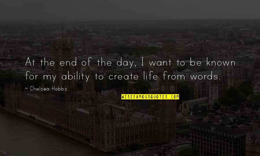 Day End Quotes By Chelsea Hobbs: At the end of the day, I want