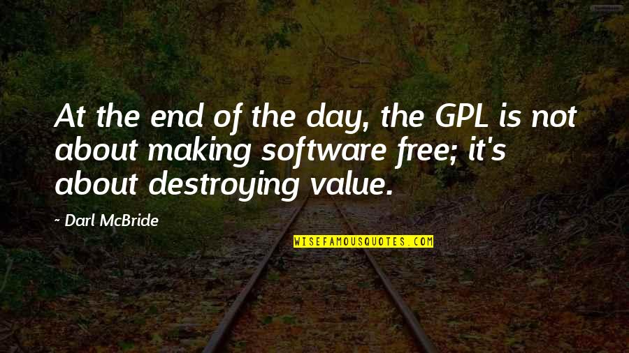 Day End Quotes By Darl McBride: At the end of the day, the GPL