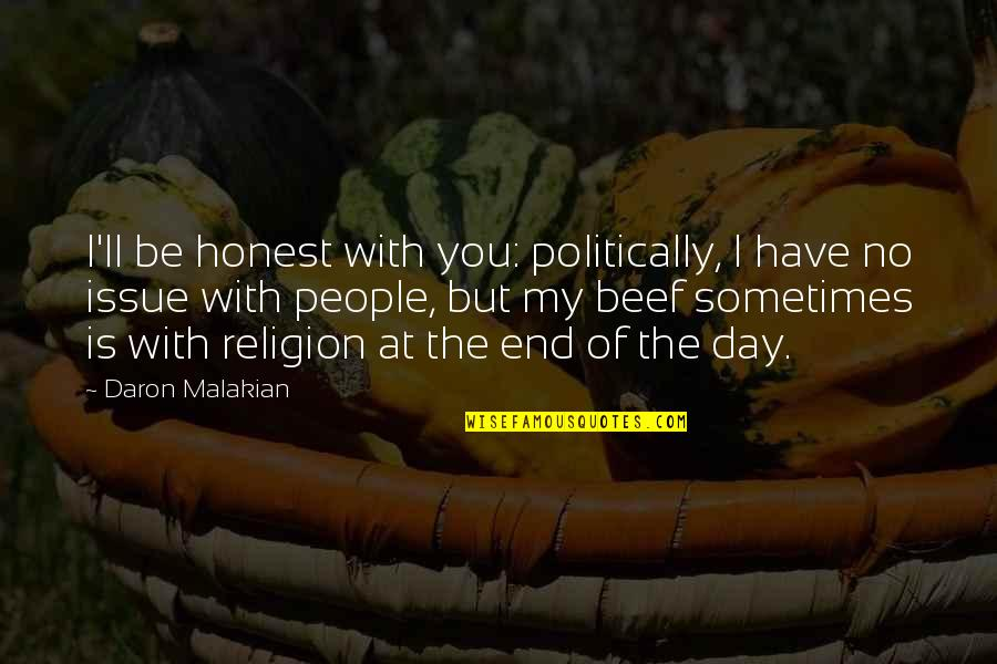 Day End Quotes By Daron Malakian: I'll be honest with you: politically, I have