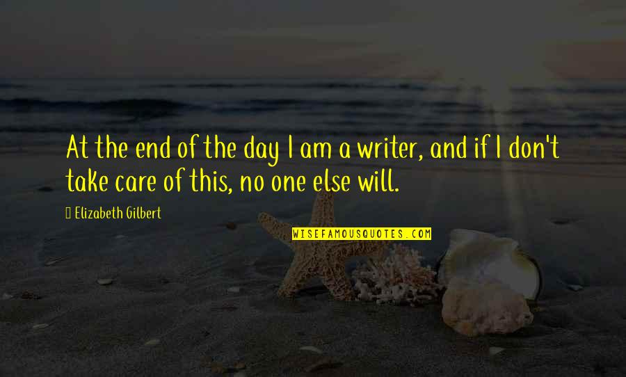 Day End Quotes By Elizabeth Gilbert: At the end of the day I am