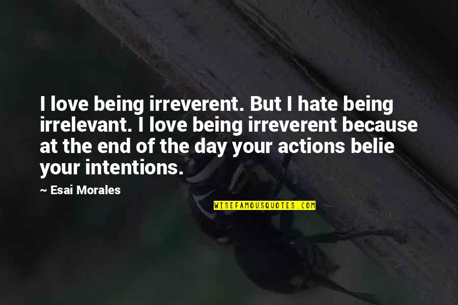 Day End Quotes By Esai Morales: I love being irreverent. But I hate being