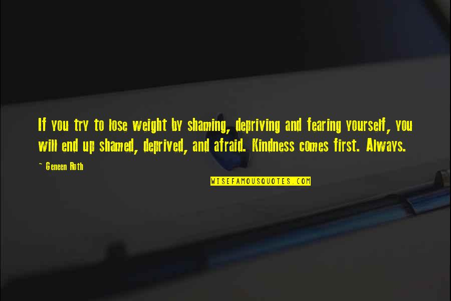 Day End Quotes By Geneen Roth: If you try to lose weight by shaming,