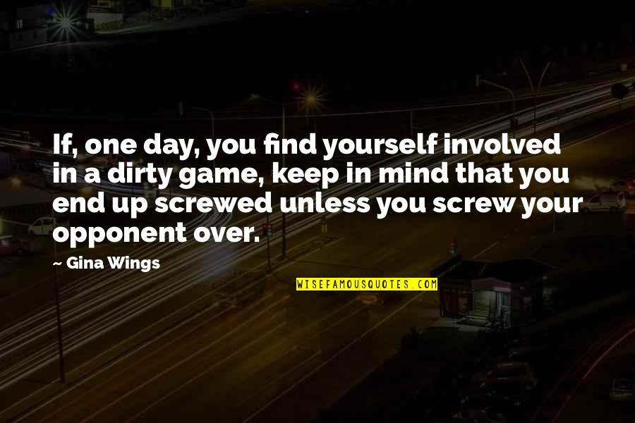 Day End Quotes By Gina Wings: If, one day, you find yourself involved in