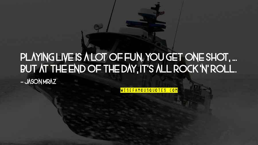 Day End Quotes By Jason Mraz: Playing live is a lot of fun. You