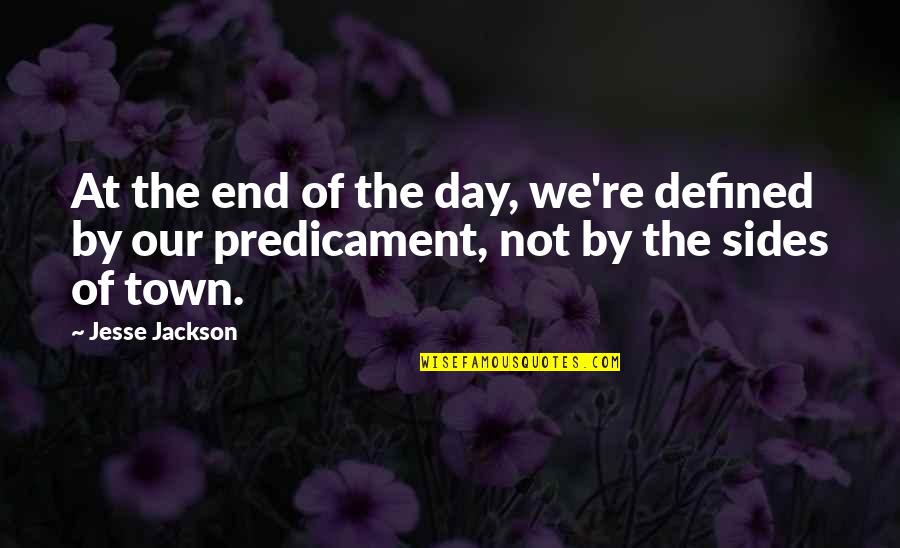 Day End Quotes By Jesse Jackson: At the end of the day, we're defined