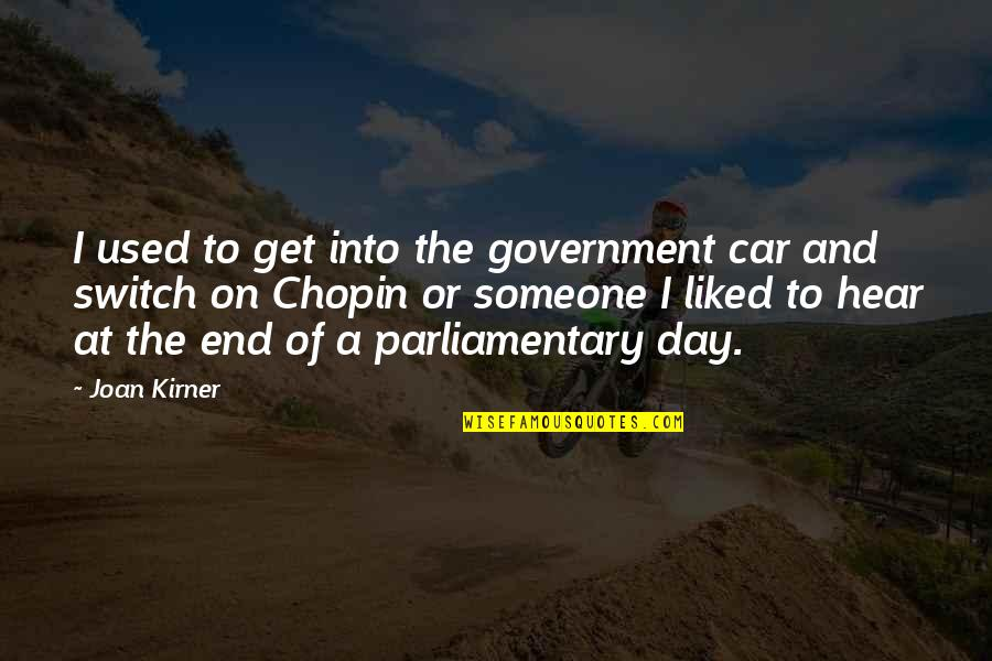Day End Quotes By Joan Kirner: I used to get into the government car