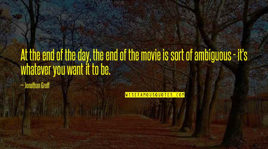Day End Quotes By Jonathan Groff: At the end of the day, the end