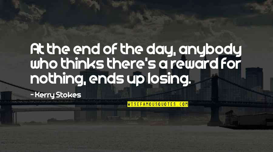 Day End Quotes By Kerry Stokes: At the end of the day, anybody who