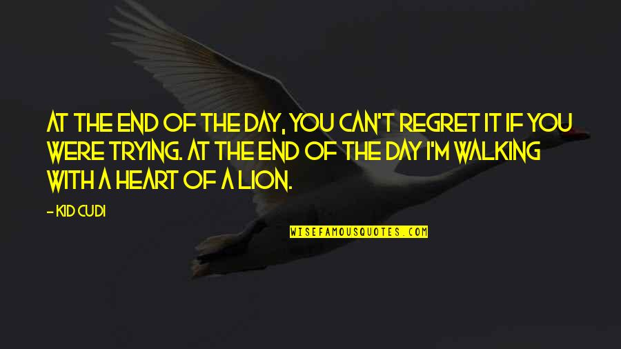 Day End Quotes By Kid Cudi: At the end of the day, you can't
