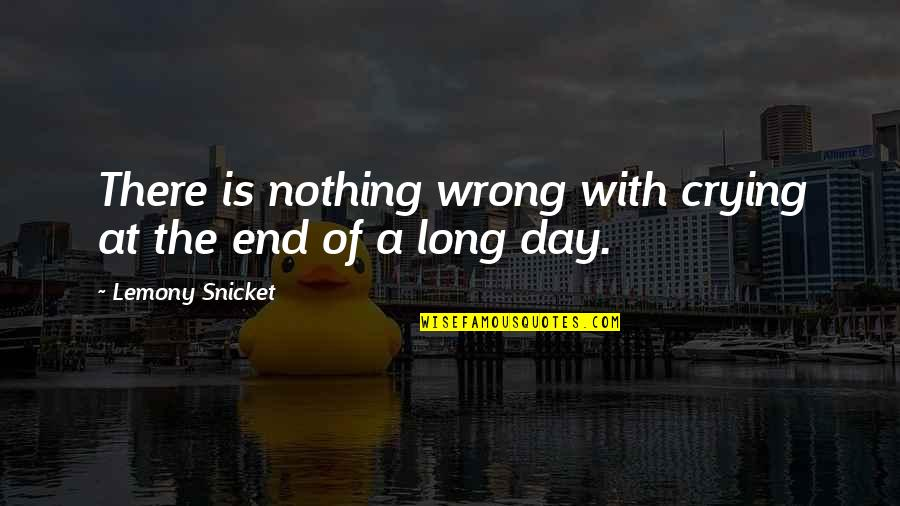 Day End Quotes By Lemony Snicket: There is nothing wrong with crying at the
