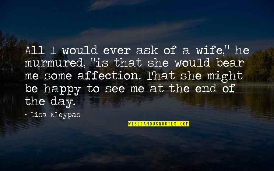 """Day End Quotes By Lisa Kleypas: All I would ever ask of a wife,"""""""