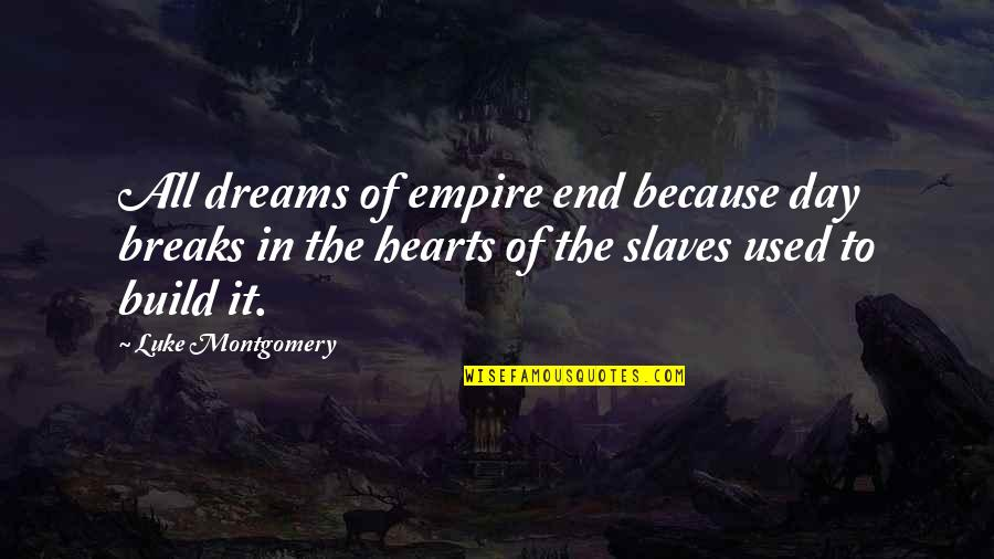 Day End Quotes By Luke Montgomery: All dreams of empire end because day breaks