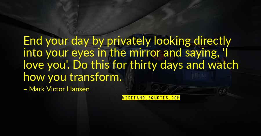 Day End Quotes By Mark Victor Hansen: End your day by privately looking directly into
