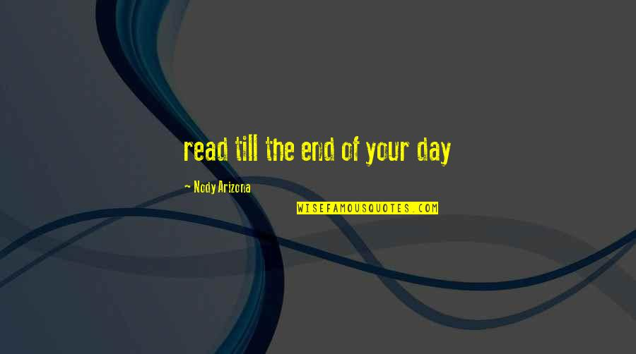 Day End Quotes By Nody Arizona: read till the end of your day