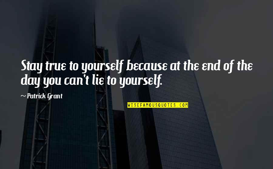 Day End Quotes By Patrick Grant: Stay true to yourself because at the end